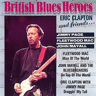 British Blues Heroes: Eric Clapton And Friends