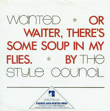 Wanted Or Waiter, There's Some Soup In My Flies