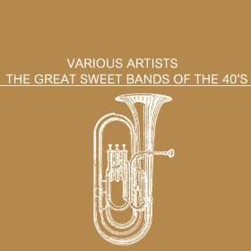 The Great Sweet Bands Of The '40's
