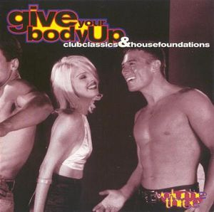 Give Your Body Up: Club Classics & House Foundations - Vol. 3